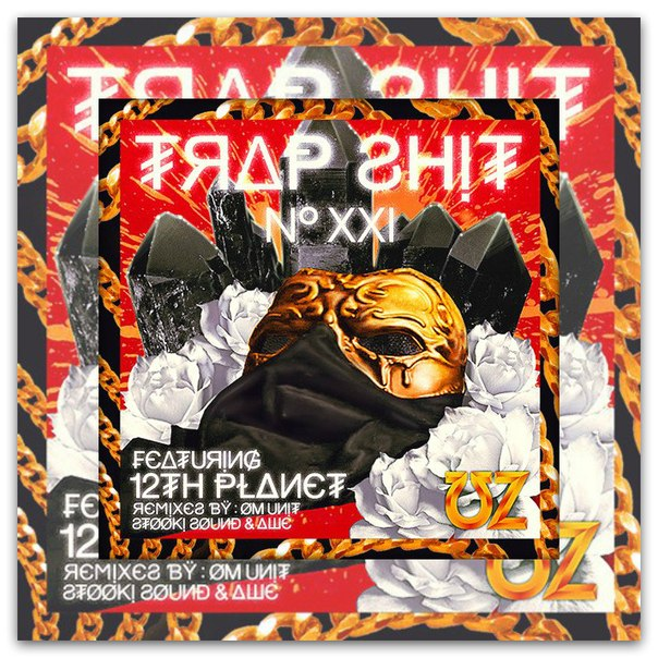 UZ Feat 12th Planet - Trap Shit V21 (Om Unit Remix)